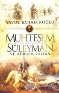 Muhteşem Kanuni Sultan Sileyman ve Hürrem Sultan Yavuz Bahadıroğlu