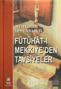 Muhyiddin İbn-i Arabi ve Fütuhat-ı Mekkiye'den Tavsiyeler (Ciltli)