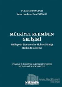 Mülkiyet Rejiminin Gelişimi - Mülkiyetin Toplumsal ve Hukuki Niteliği Hakkında İnceleme (Ciltli)