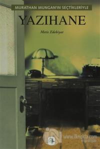 Murathan Mungan'ın Seçtikleriyle Yazıhane