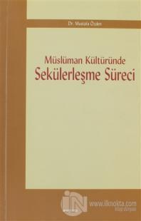 Müslüman Kültüründe Sekülerleşme Süreci %25 indirimli Mustafa Özden