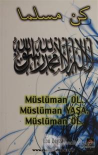 Müslüman Ol Müslüman Yaşa Müslüman Öl Ebu Beyza