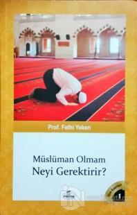 Müslüman Olmam Neyi Gerektirir?