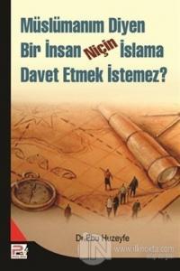 Müslümanım Diyen Bir İnsan Niçin İslama Davet Etmek İstemez? Ebu Huzey