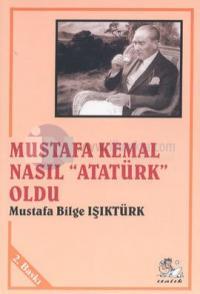 """Mustafa Kemal Nasıl """"Atatürk"""" Oldu"""
