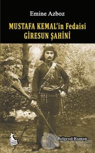 Mustafa Kemal'in Fedaisi Giresun Şahini