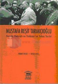 Mustafa Reşit Tarakçıoğlu Hayatı Hatıratı ve Trabzon'un Yakın Tarihi