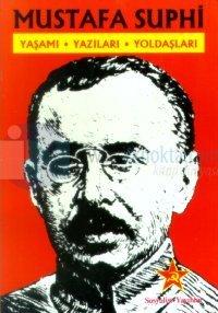 Mustafa SuphiYaşamı, Yazıları, Yoldaşları