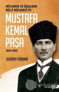 Mütareke ve İşgalden Milli Mücadele'ye Mustafa Kemal Paşa 1918-1920