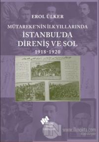 Mütareke'nin İlk Yıllarında İstanbul'da Direniş ve Sol 1918-1920