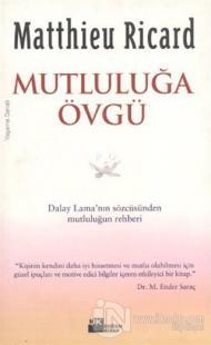 Mutluluğa Övgü Dalay Lama'nın Sözcüsünden Mutluluğun Rehberi