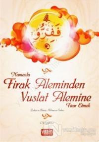 Namazla Firak Aleminden Vuslat Alemine Firar Etmek %15 indirimli C. Y.