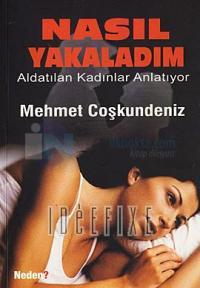 Nasıl Yakaladım - Aldatılan Kadınlar Anlatıyor %10 indirimli Mehmet Co