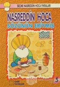 Nasreddin Hoca : Sözünün Eriymiş