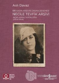 Necile Tevfik Arşivi Açıklamalı Kataloğu (1924-1954) Bir Kadın Arşivini Okuma Denemesi