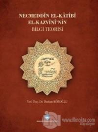 Necmeddin El-Katibi El-Kazvini'nin Bilgi Teorisi