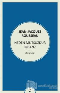 Neden Mutsuzdur İnsan? Jean-Jacques Rousseau