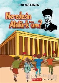 Neredesin Atatürk'üm?