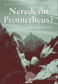 Neredesin Prometheus? Kafkasya Aydınlık Günlerini Arıyor