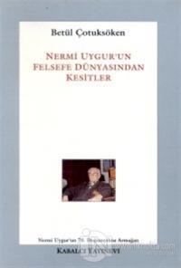 Nermi Uygur'un Felsefe Dünyasından Kesitler