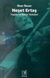 Neşet ErtaşYaşamı ve Bütün Türküleri