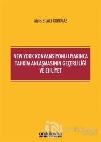New York Konvansiyonu Uyarınca Tahkim Anlaşmasının Geçerliliği ve Ehliyet
