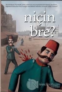 Niçin Bre?