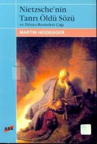 Nietzsche'nin Tanrı Öldü Sözü ve Dünya Resimleri Çağı