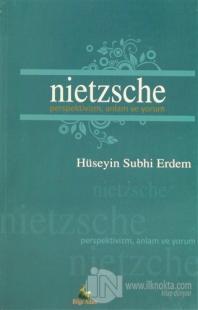 Nietzsche Perspektivizm, Anlam ve Yorum