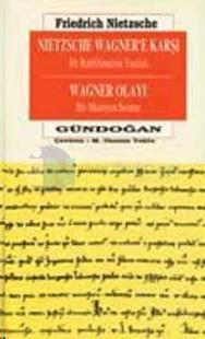 Nietzsche Wagner'e Karşı Bir Ruhbilimcinin Yazıları Wagner Olayı Bir Müzisyen Sorunu