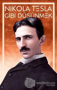 Nikola Tesla Gibi Düşünmek