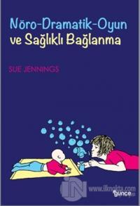 Nöro-Dramatik-Oyun ve Sağlıklı Bağlanma %15 indirimli Sue Jennings