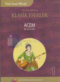 Notalarıyla Klasik Eserler 1 - Acem Makamı