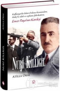 Nuri Killigil - Enver Paşa'nın Kardeşi (Ciltli)