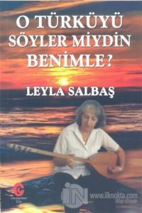 O Türküyü Söyler Miydin Benimle %25 indirimli Leyla Salbaş