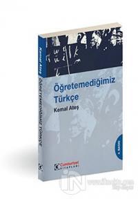 Öğretemediğimiz Türkçe %10 indirimli Kemal Ateş
