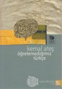 Öğretemediğimiz Türkçe %12 indirimli Kemal Ateş