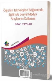 Öğretim Teknolojileri Bağlamında Eğitimde Sosyal Medya Araçlarının Kullanımı