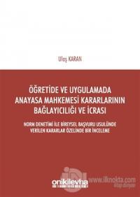 Öğretimde ve Uygulamada Anayasa Mahkemesi Kararlarının Bağlayıcılığı ve İcrası