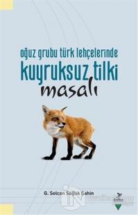 Oğuz Grubu Türk Lehçelerinde Kuyruksuz Tilki Misali
