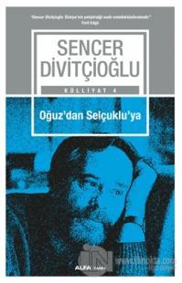 Oğuz'dan Selçuklu'ya - Külliyat 4 %20 indirimli Sencer Divitçioğlu