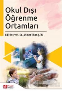 Okul Dışı Öğrenme Ortamları Ahmet İlhan Şen