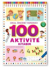 Okul Öncesi Yardımcı 3-4-5 Yaş - 100 Aktivite Kitabım