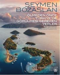 Ölmeden Önce Türkiye'de Görülmesi Gereken Yerler (Ciltli)