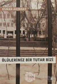 Ölülerimiz Bir Tutar Bizi %15 indirimli Osman Akınhay