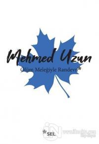 Ölüm Meleğiyle Randevu Mehmed Uzun
