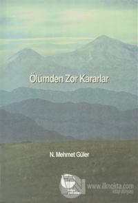 Ölümden Zor Kararlar %25 indirimli N. Mehmet Güler