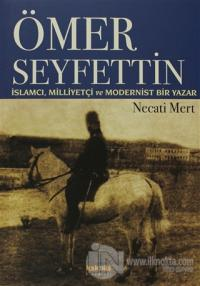 Ömer Seyfettin: İslamcı, Milliyetçi ve Modernist Bir Yazar