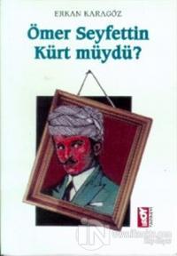 Ömer Seyfettin Kürt müydü? %25 indirimli Erkan Karagöz