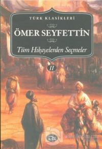 Ömer Seyfettin - Tüm Hikayelerden Seçmeler 2. Cilt